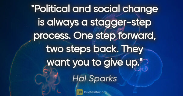 "Hal Sparks quote: ""Political and social change is always a stagger-step process...."""