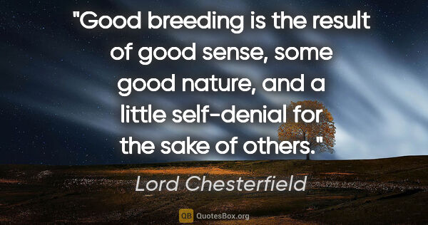 "Lord Chesterfield quote: ""Good breeding is the result of good sense, some good nature,..."""