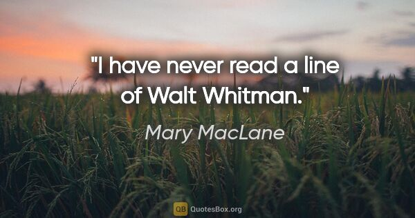 "Mary MacLane quote: ""I have never read a line of Walt Whitman."""