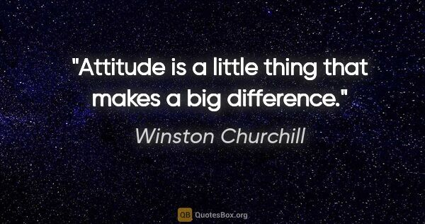 "Winston Churchill quote: ""Attitude is a little thing that makes a big difference."""