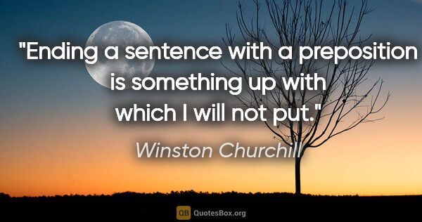 "Winston Churchill quote: ""Ending a sentence with a preposition is something up with..."""