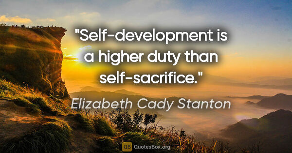 "Elizabeth Cady Stanton quote: ""Self-development is a higher duty than self-sacrifice."""