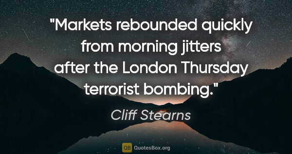"Cliff Stearns quote: ""Markets rebounded quickly from morning jitters after the..."""