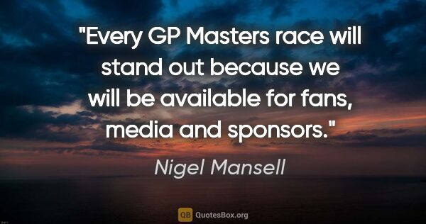 "Nigel Mansell quote: ""Every GP Masters race will stand out because we will be..."""