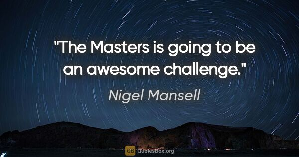 "Nigel Mansell quote: ""The Masters is going to be an awesome challenge."""