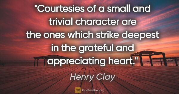 "Henry Clay quote: ""Courtesies of a small and trivial character are the ones which..."""