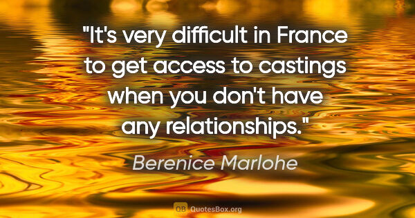 "Berenice Marlohe quote: ""It's very difficult in France to get access to castings when..."""