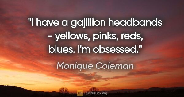 "Monique Coleman quote: ""I have a gajillion headbands - yellows, pinks, reds, blues...."""