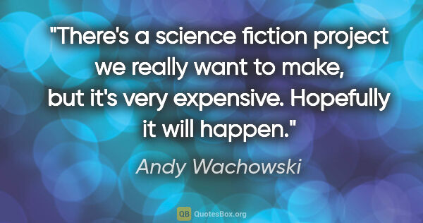 "Andy Wachowski quote: ""There's a science fiction project we really want to make, but..."""