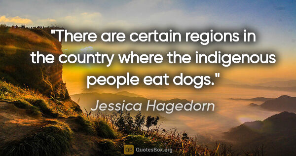 "Jessica Hagedorn quote: ""There are certain regions in the country where the indigenous..."""
