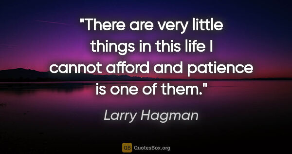 "Larry Hagman quote: ""There are very little things in this life I cannot afford and..."""
