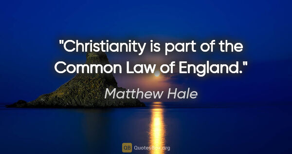 "Matthew Hale quote: ""Christianity is part of the Common Law of England."""