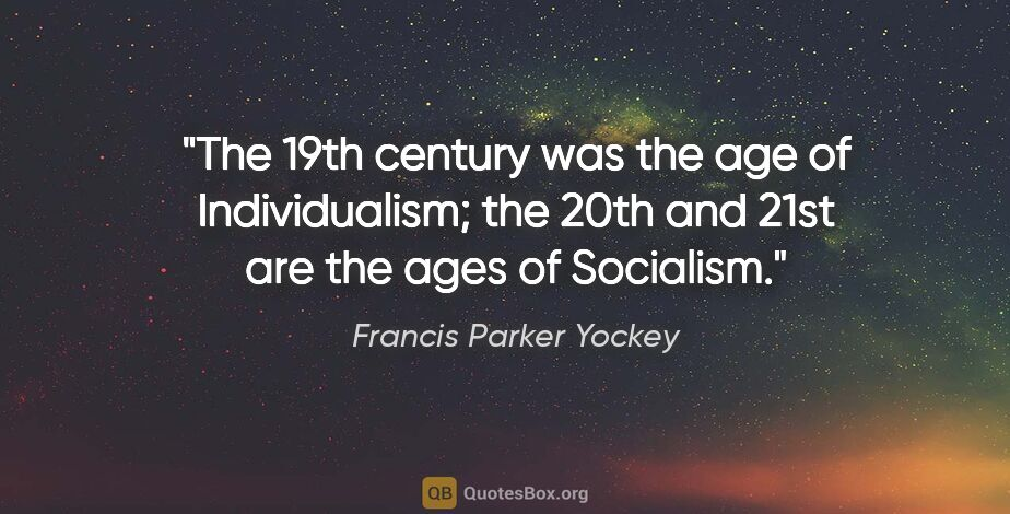"""Francis Parker Yockey quote: """"The 19th century was the age of Individualism; the 20th and..."""""""