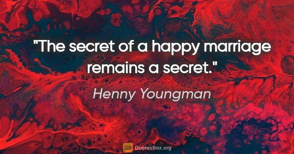 "Henny Youngman quote: ""The secret of a happy marriage remains a secret."""