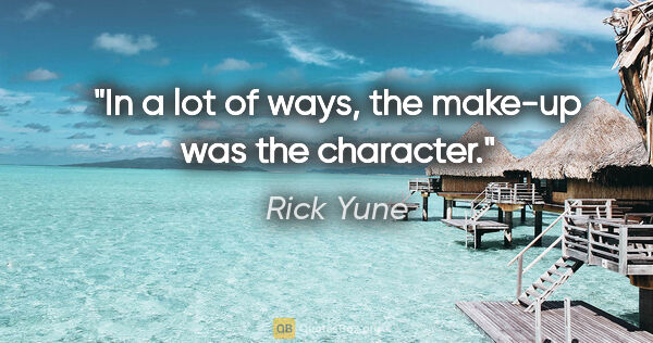 "Rick Yune quote: ""In a lot of ways, the make-up was the character."""