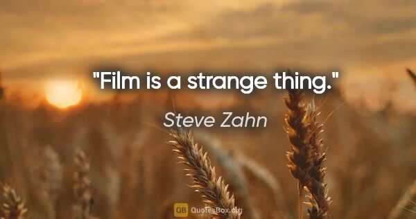 "Steve Zahn quote: ""Film is a strange thing."""