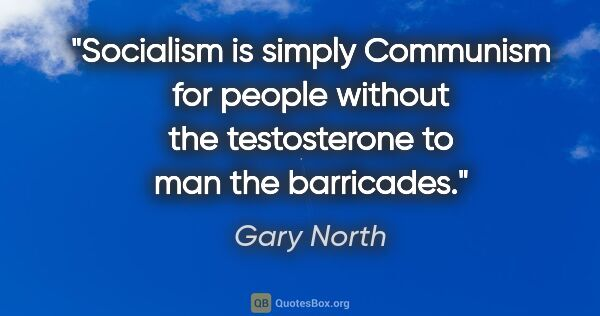 "Gary North quote: ""Socialism is simply Communism for people without the..."""