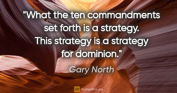 "Gary North quote: ""What the ten commandments set forth is a strategy. This..."""
