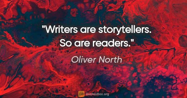"Oliver North quote: ""Writers are storytellers. So are readers."""
