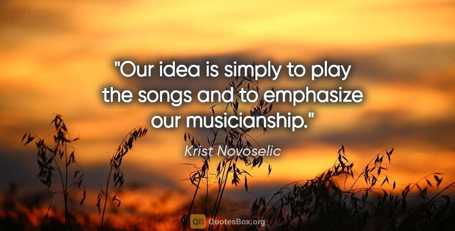 """Krist Novoselic quote: """"Our idea is simply to play the songs and to emphasize our..."""""""