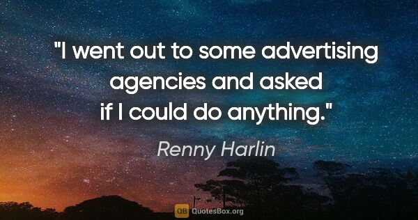 "Renny Harlin quote: ""I went out to some advertising agencies and asked if I could..."""