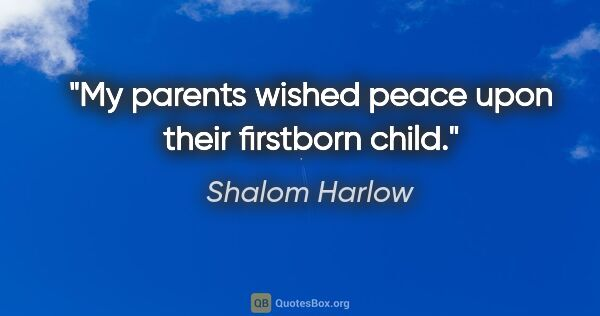 "Shalom Harlow quote: ""My parents wished peace upon their firstborn child."""