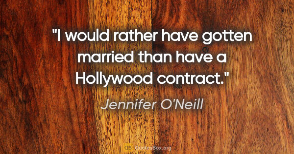 "Jennifer O'Neill quote: ""I would rather have gotten married than have a Hollywood..."""