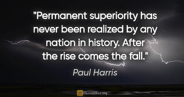 "Paul Harris quote: ""Permanent superiority has never been realized by any nation in..."""
