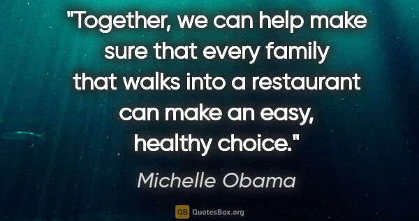 "Michelle Obama quote: ""Together, we can help make sure that every family that walks..."""