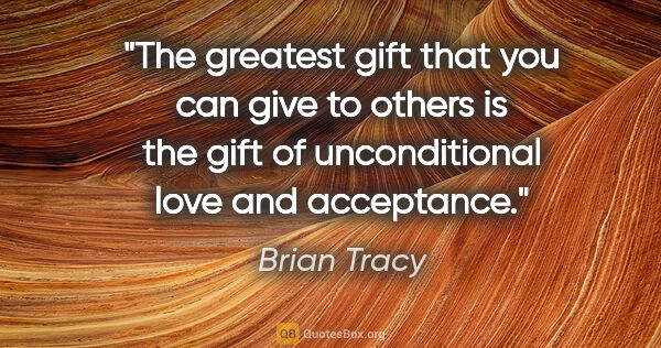 "Brian Tracy quote: ""The greatest gift that you can give to others is the gift of..."""