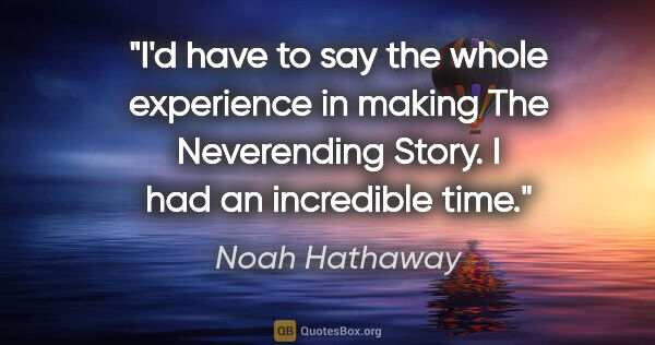 "Noah Hathaway quote: ""I'd have to say the whole experience in making The Neverending..."""