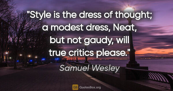 "Samuel Wesley quote: ""Style is the dress of thought; a modest dress, Neat, but not..."""