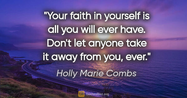"Holly Marie Combs quote: ""Your faith in yourself is all you will ever have. Don't let..."""