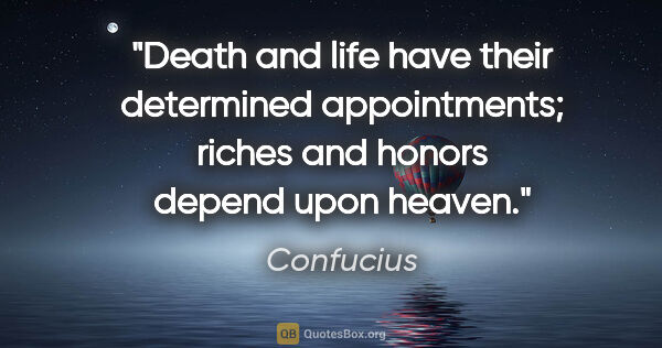 "Confucius quote: ""Death and life have their determined appointments; riches and..."""