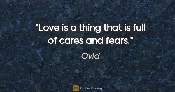 "Ovid quote: ""Love is a thing that is full of cares and fears."""