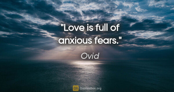 "Ovid quote: ""Love is full of anxious fears."""