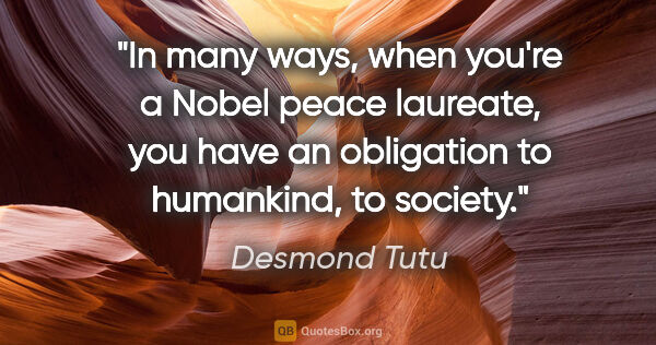 "Desmond Tutu quote: ""In many ways, when you're a Nobel peace laureate, you have an..."""