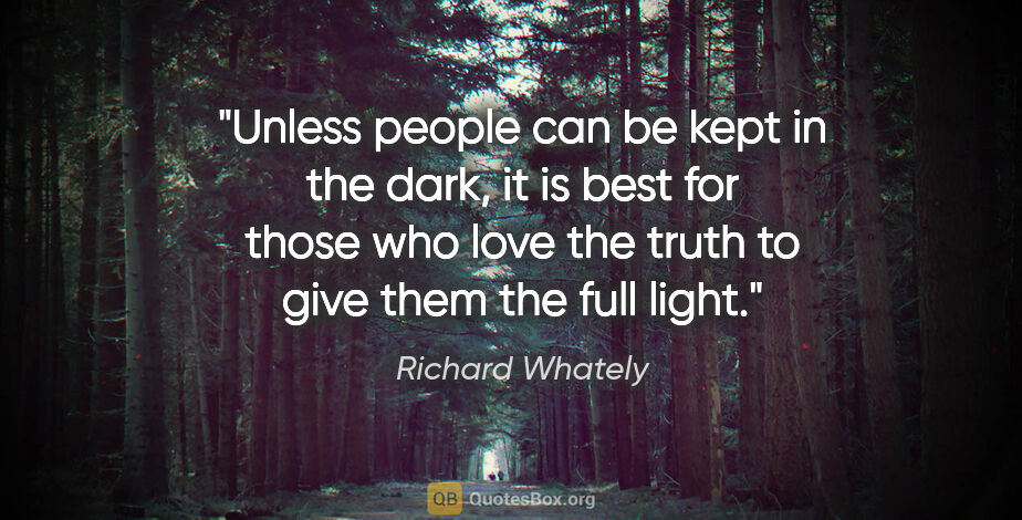 """Richard Whately quote: """"Unless people can be kept in the dark, it is best for those..."""""""