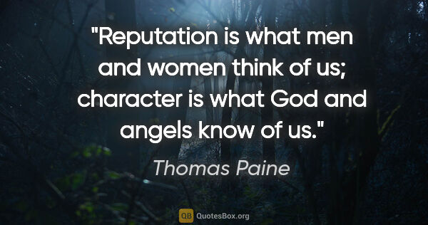 "Thomas Paine quote: ""Reputation is what men and women think of us; character is..."""