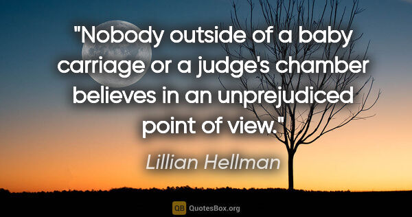"Lillian Hellman quote: ""Nobody outside of a baby carriage or a judge's chamber..."""