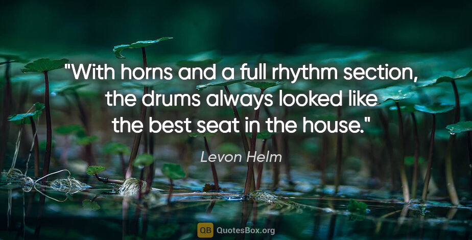 """Levon Helm quote: """"With horns and a full rhythm section, the drums always looked..."""""""
