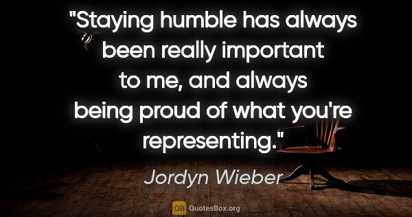 "Jordyn Wieber quote: ""Staying humble has always been really important to me, and..."""