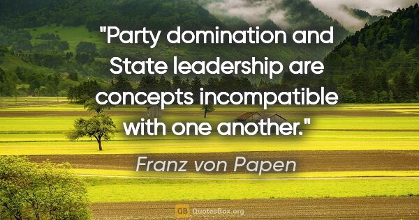 "Franz von Papen quote: ""Party domination and State leadership are concepts..."""