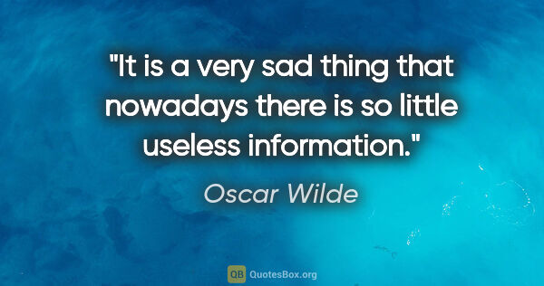"Oscar Wilde quote: ""It is a very sad thing that nowadays there is so little..."""
