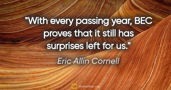 "Eric Allin Cornell quote: ""With every passing year, BEC proves that it still has..."""