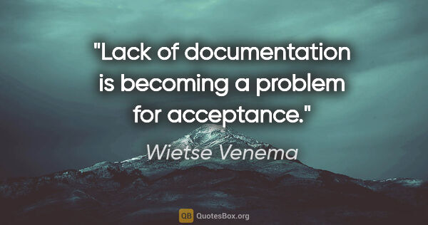 "Wietse Venema quote: ""Lack of documentation is becoming a problem for acceptance."""