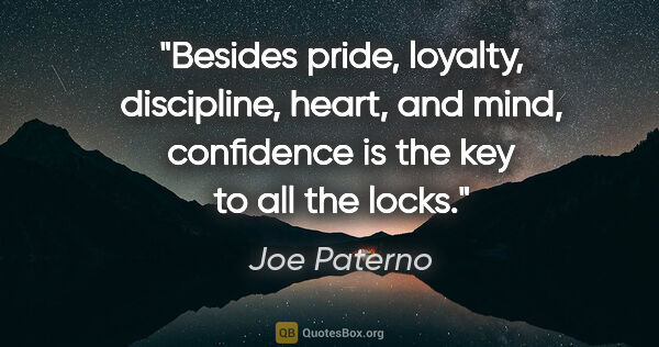 "Joe Paterno quote: ""Besides pride, loyalty, discipline, heart, and mind,..."""