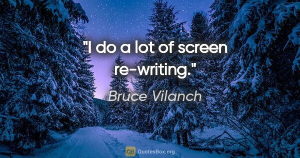 "Bruce Vilanch quote: ""I do a lot of screen re-writing."""