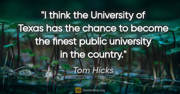 "Tom Hicks quote: ""I think the University of Texas has the chance to become the..."""