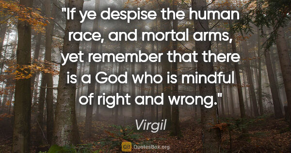 "Virgil quote: ""If ye despise the human race, and mortal arms, yet remember..."""